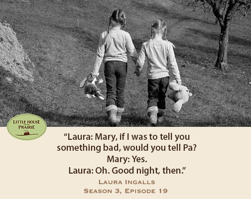 Laura: Mary, if I was to tell you something bad, would you tell Pa?