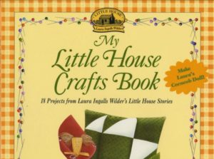 My Little House Crafts Book Review based on fun projects from Laura Ingalls Wilder's books