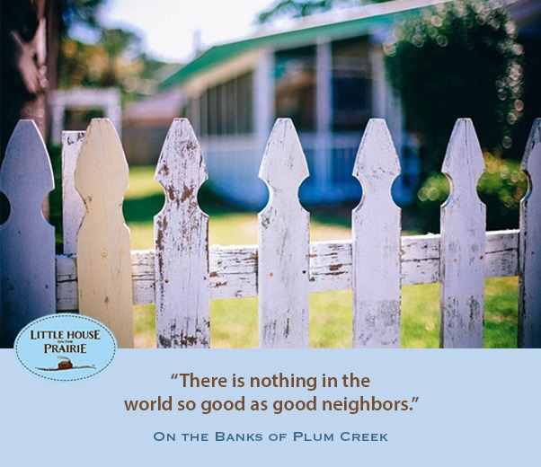 There is nothing in the world so good as good neighbors