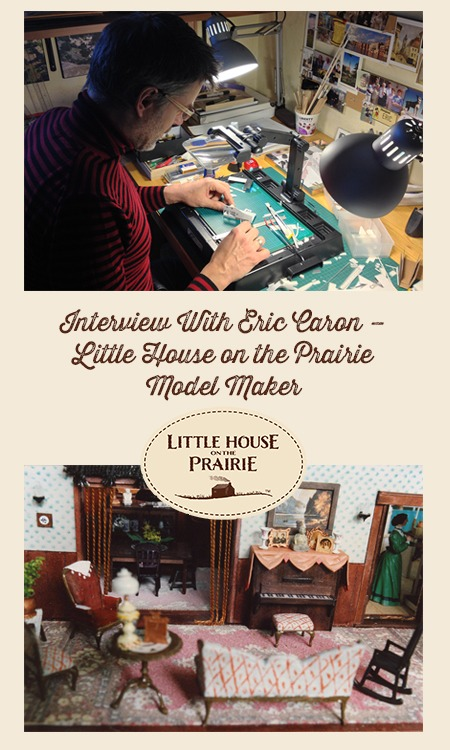 Interview With Eric Caron – Little House on the Prairie Model Maker