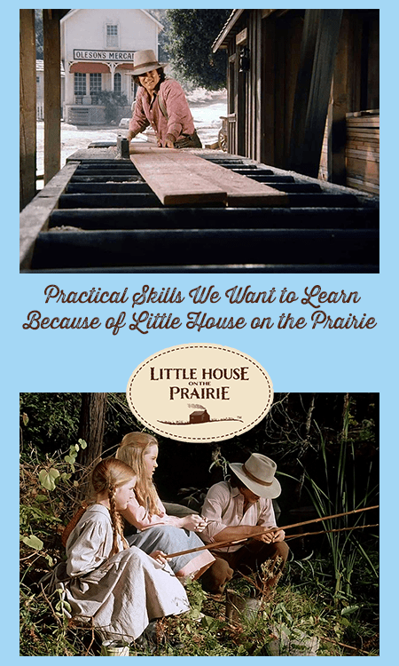 Practical Skills We Want to Learn Because of Little House on the Prairie