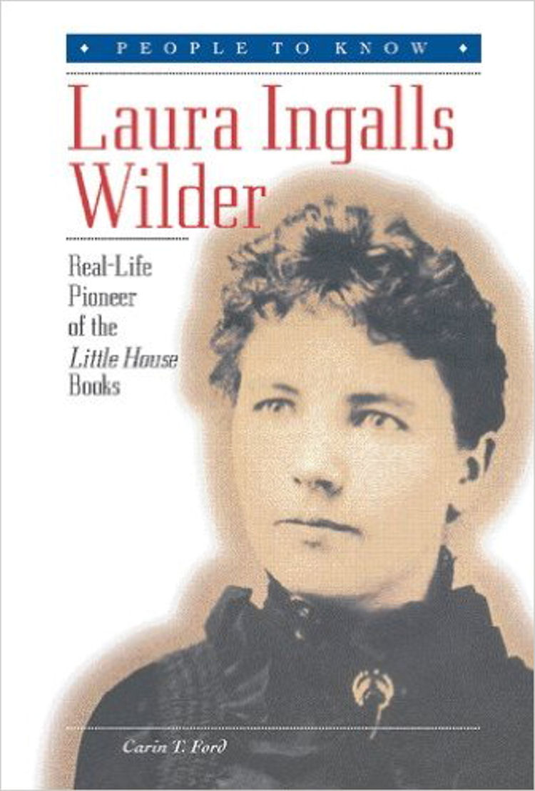Laura Ingalls Wilder: Real-Life Pioneer of the Little House Books (People to Know)