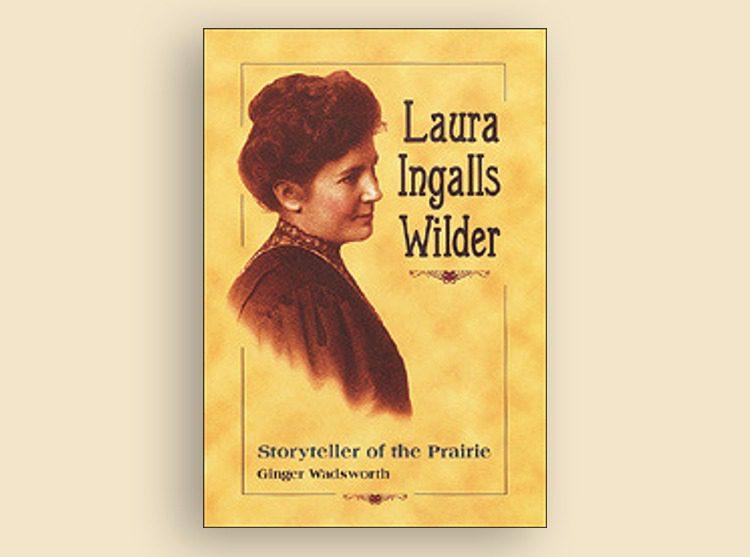 Laura Ingalls Wilder: Storyteller of the Prairie