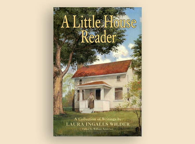 A Little House Reader: A Collection of Writings by Laura Ingalls Wilder