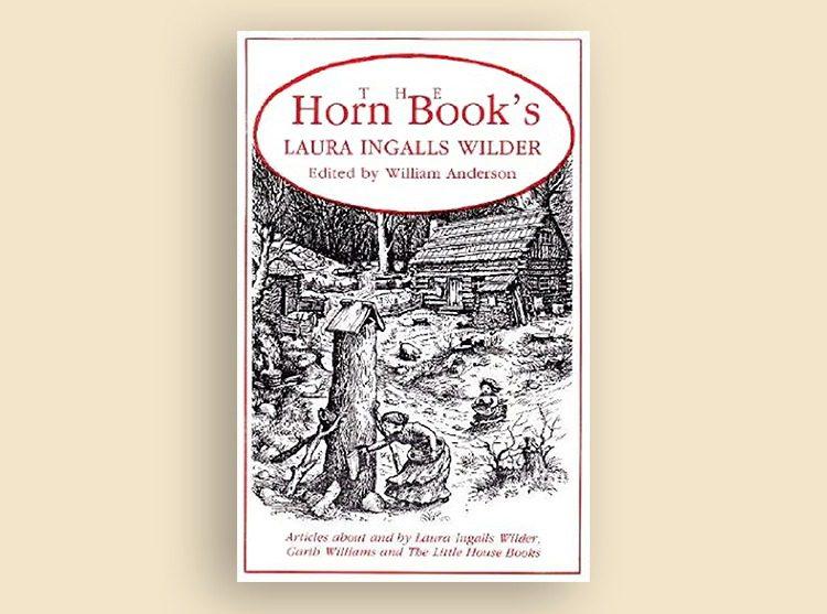 Horn Book's Laura Ingalls Wilder: Articles About and By Laura Ingalls Wilder, Garth Williams, and the Little House Books