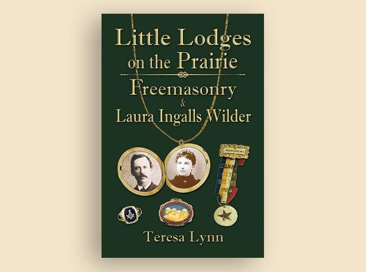 Little Lodges on the Prairie: Freemasonry and Laura Ingalls Wilder