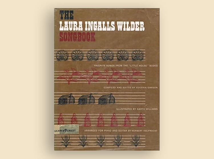 The Laura Ingalls Wilder Songbook: Favorite Songs from the Little House Books