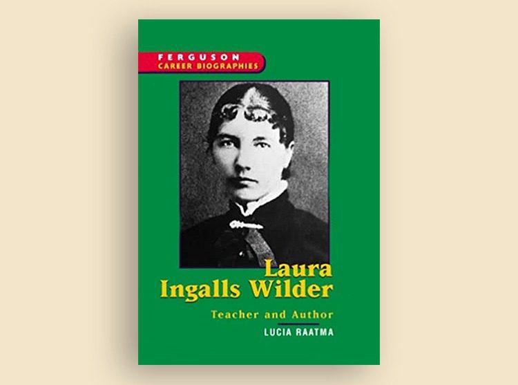 Laura Ingalls Wilder: Teacher and Author (Ferguson's Career Biographies)