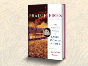 Prairie Fires by Caroline Fraser Giveaway