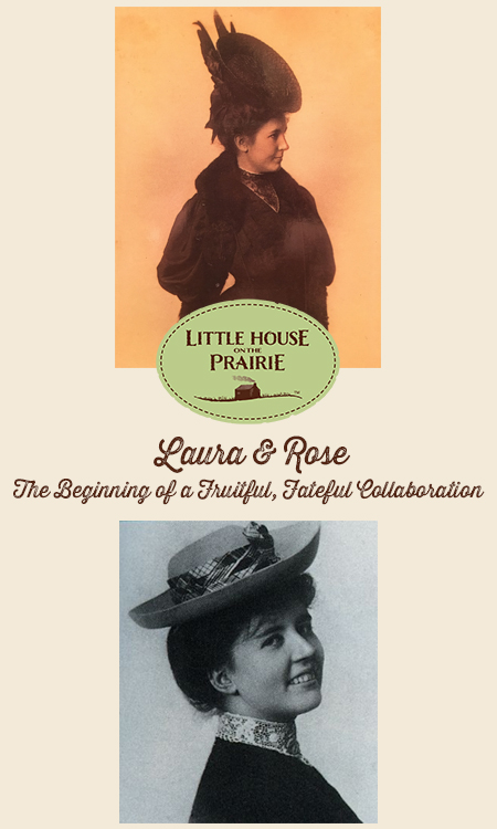 Laura Ingalls Wilder & Rose Wilder Lane - A Fruitful Collaboration