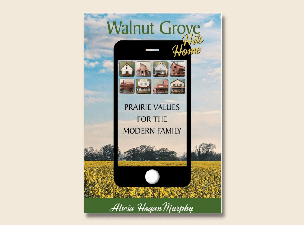 Walnut Grove Hits Home: Prairie Values for the Modern Family
